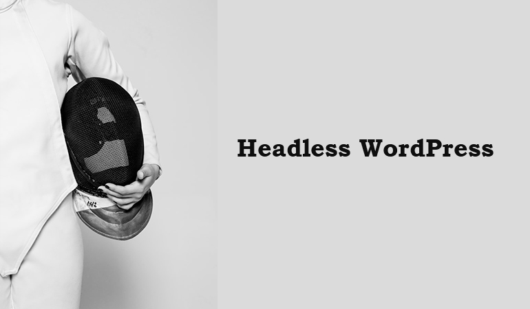 Headless WordPress: Introduction Of Creating A Decoupled WordPress