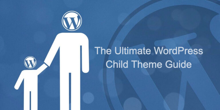 The Ultimate WordPress Child Theme Guide